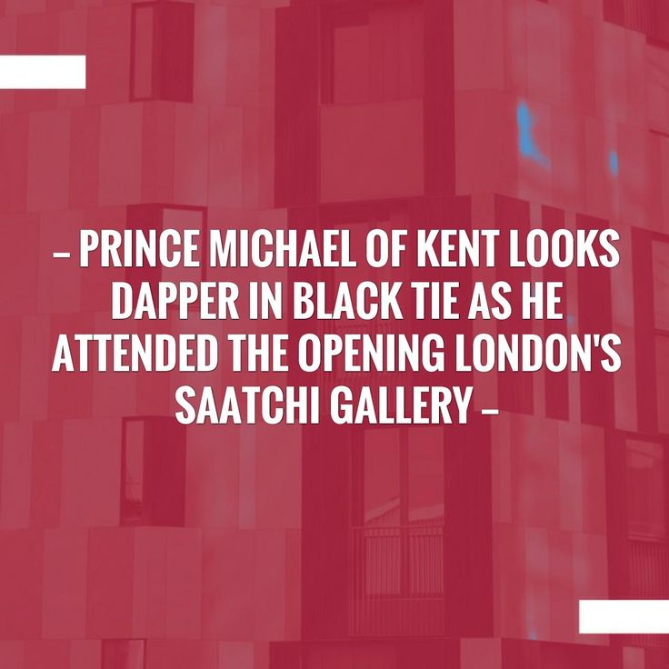 Take a look at my blogpost, folks👇 Prince Michael of Kent Looks Dapper in Black Tie as he attended the opening London's Saatchi Gallery http://showbizgossipone.blogspot.com/2017/10/prince-michael-of-kent-looks-dapper-in.html?utm_campaign=crowdfire&utm_content=crowdfire&utm_medium=social&utm_source=pinterest