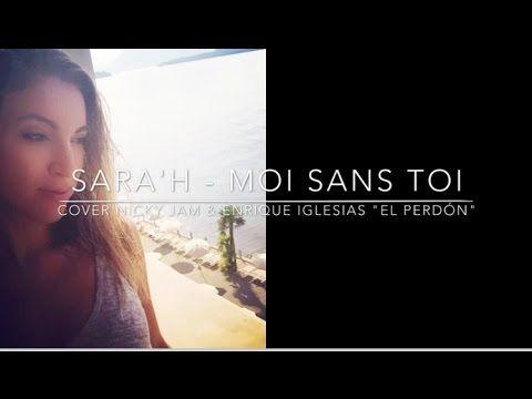 "SARA'H - Moi sans toi ( Cover ""El Perdón"" Nicky Jam & Enrique Iglesias ) - YouTube"