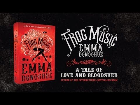 Frog Music by Emma Donoghue - YouTube