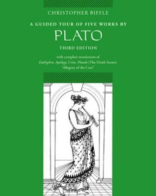A Guided Tour of Five Works by Plato: Euthyphro, Apology, Crito, Phaedo Death Scene, Allegory of the Cave