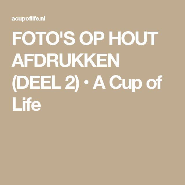 FOTO'S OP HOUT AFDRUKKEN (DEEL 2) • A Cup of Life