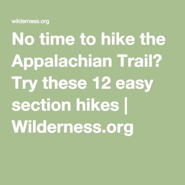 No time to hike the Appalachian Trail? Try these 12 easy section hikes | Wilderness.org