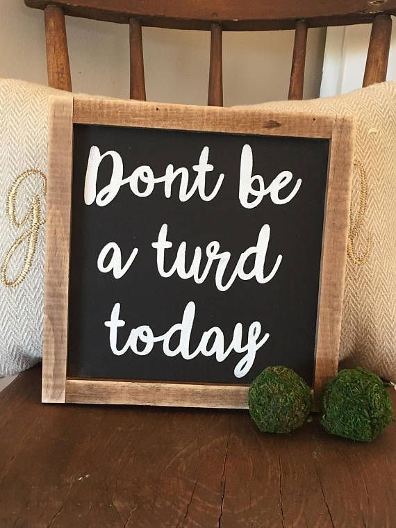 Don't be a turd today. Funny quotes, humor, wood sign, farmhouse, neutral decor #ad #turd #farmhouse #woodsign