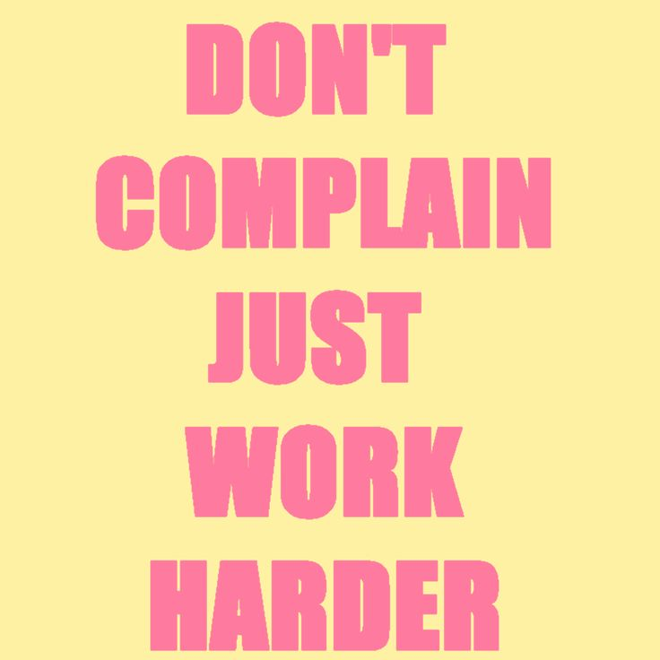 Don't complain! Just work harder! https://instagram.com/the2.0life/