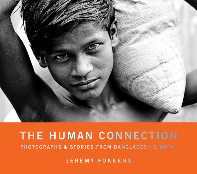The Human Connection: Photographs  Stories from Bangladesh  Nepal. Photography by Jeremy Fokkens. Hardcover. $30.00 (CAD) #photography #travel #Bangladesh #Nepal