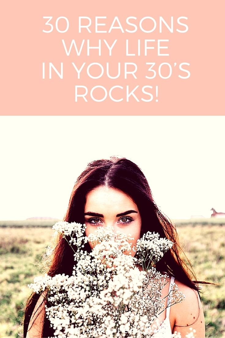 The 30's are the new 20's, or so they say. In your 30's you find comfort in your own skin. Here's 30 reasons why life in your 30's rocks!