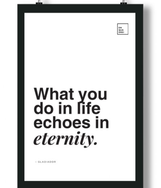 Poster/Quadro com Frase do filme Gladiador – What you do in life echoes in eternity.