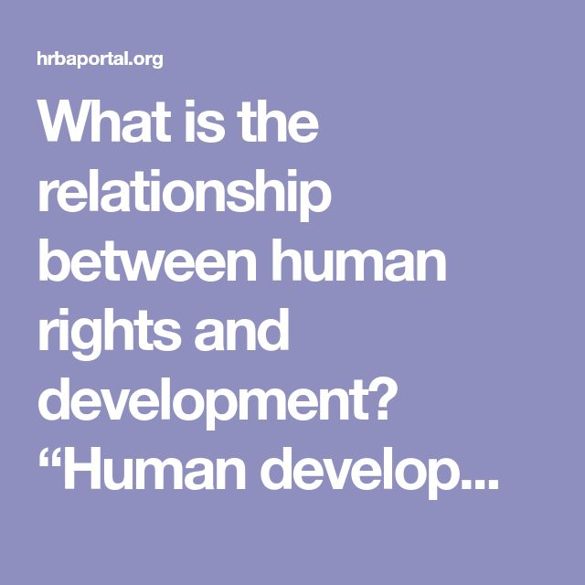 """What is the relationship between human rights and development?  """"Human development and human rights are close enough in motivation and concern to be compatible and congruous, and they are different enough in strategy and design to supplement each other fruitfully,"""" according to the Human Development Report 2000. Human rights and development both aim to promote well-being and freedom, based on the inherent dignity and equality of all people. The concern of human development is the realization…"""