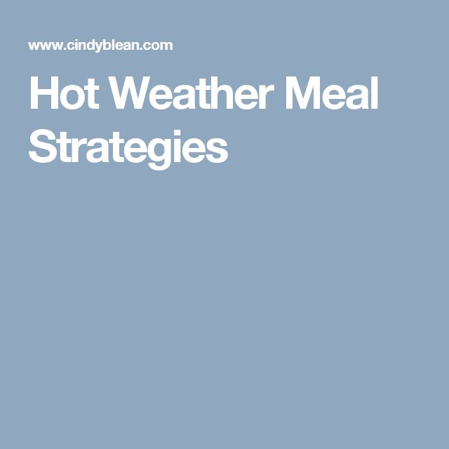 Hot Weather Meal Strategies