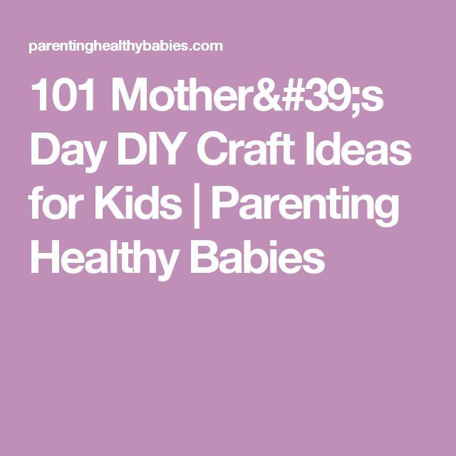 101 Mother's Day DIY Craft Ideas for Kids | Parenting Healthy Babies