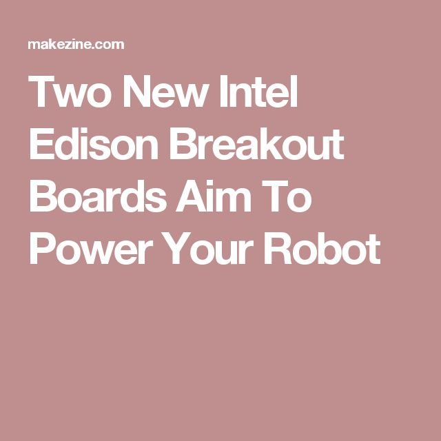 Two New Intel Edison Breakout Boards Aim To Power Your Robot