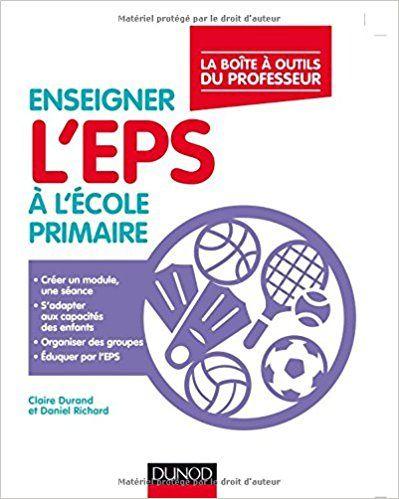 Enseigner l'EPS à l'école primaire - La boîte à outils du professeur: La boite à outîls du professeur - Claire Durand, Daniel Richard