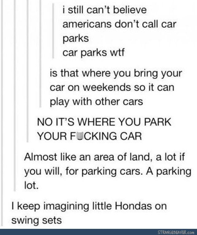 I keep calling car ports car parks and everyone makes fun of me but IT MAKES SENSE