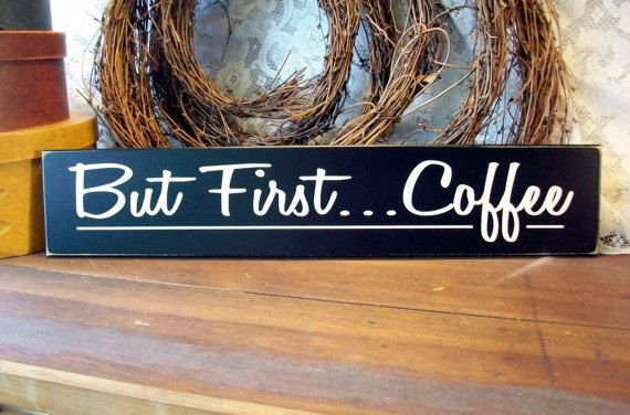 Coffee Sign But First Coffee Kitchen Decor Wall Art Funny Coffee Sign Good Morning Saying Coffee Lover Coffee Plaque Wall Decor Everything And