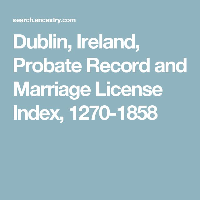 Dublin, Ireland, Probate Record and Marriage License Index, 1270-1858