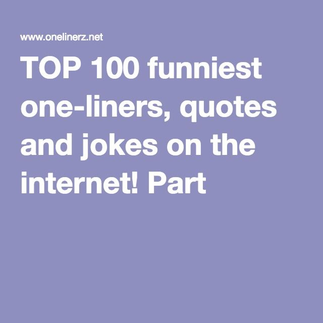 TOP 100 funniest one-liners, quotes and jokes on the internet! Part 1