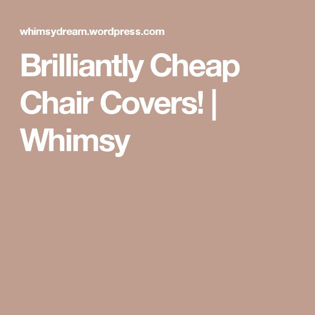 Brilliantly Cheap Chair Covers! | Whimsy