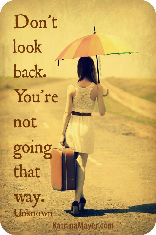 Look back and smile because you have made it through. You are here not there, so look back, but not for long. If you spend too much time looking back you will miss out on what is in front of you!