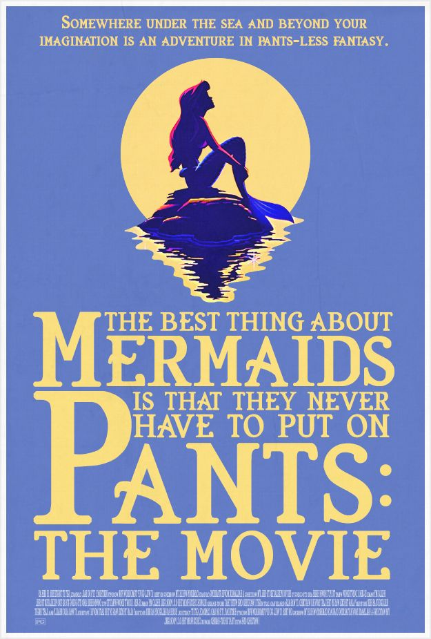 Too true. Though what would the plot of this movie be? a bunch of young women and tired dancers going to a sea witch to become mermaids so they don't have to wear pants anymore, then realize they miss their land boyfriends?