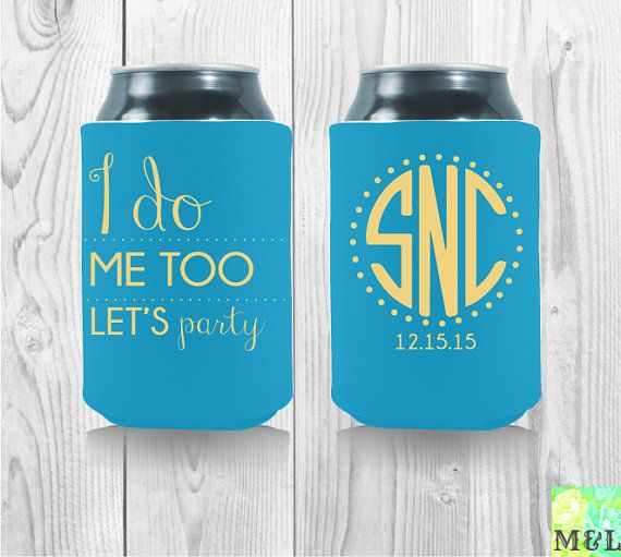 I Do Me Too Lets Party Wedding Koozies By MintandLemon On Etsy