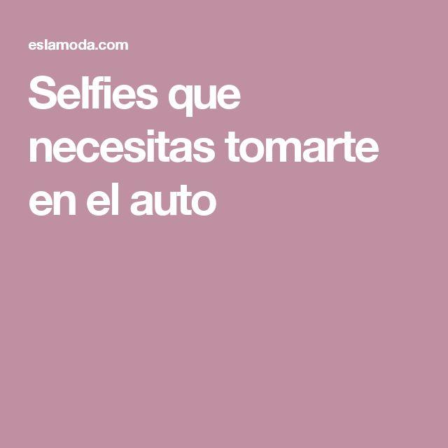 Selfies que necesitas tomarte en el auto