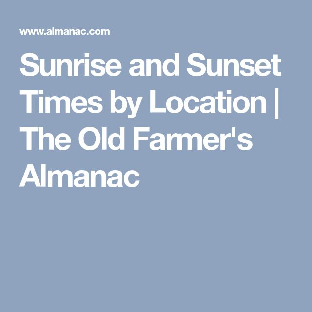 Sunrise and Sunset Times by Location | The Old Farmer's Almanac