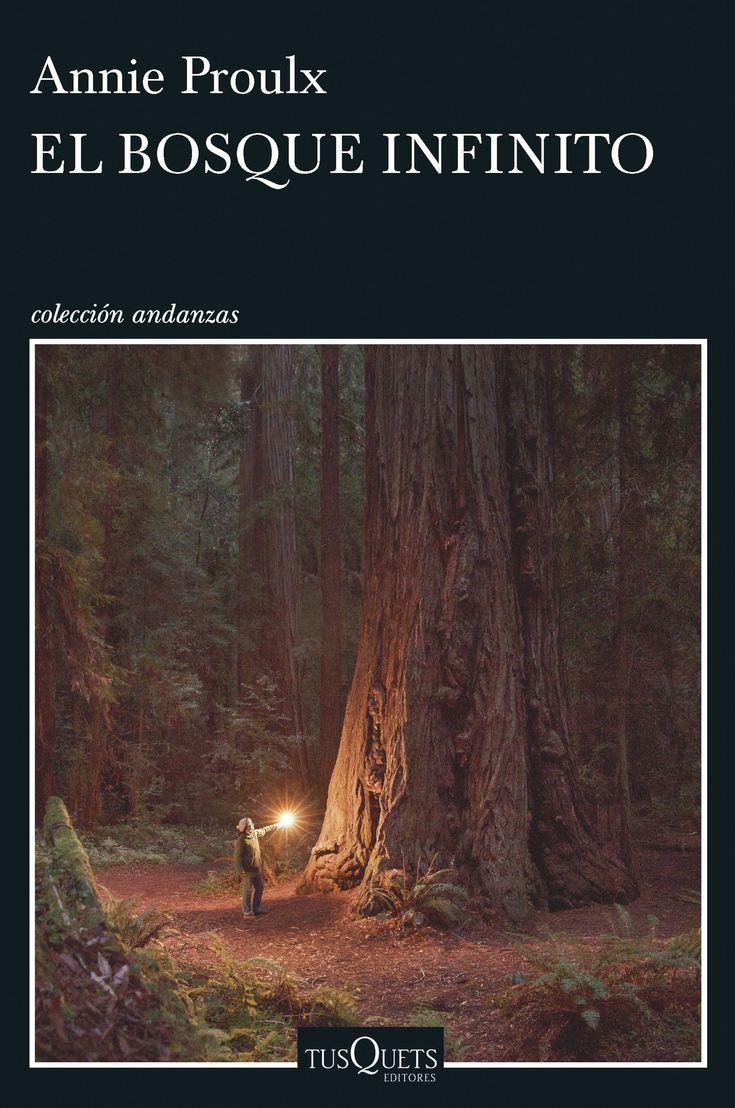 El bosque infinito, de Annie Proulx. Una trepidante epopeya que recorre tres siglos de venganzas, infamias y aventuras, con la explotación maderera como te...