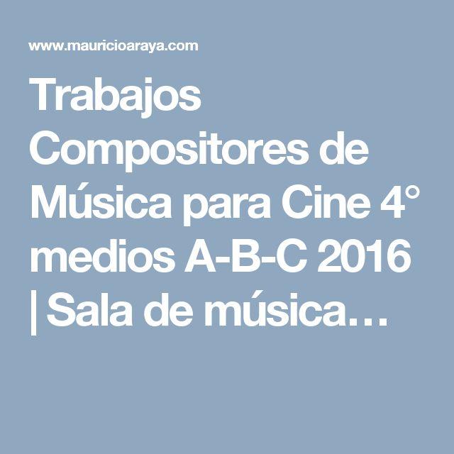 Trabajos Compositores de Música para Cine 4° medios A-B-C 2016   Sala de música…