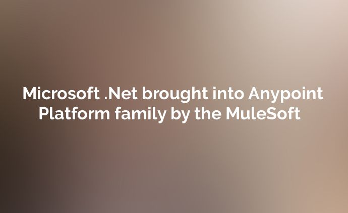 Microsoft .Net brought into Anypoint Platform family by the MuleSoft - http://goo.gl/Ts1Yrn