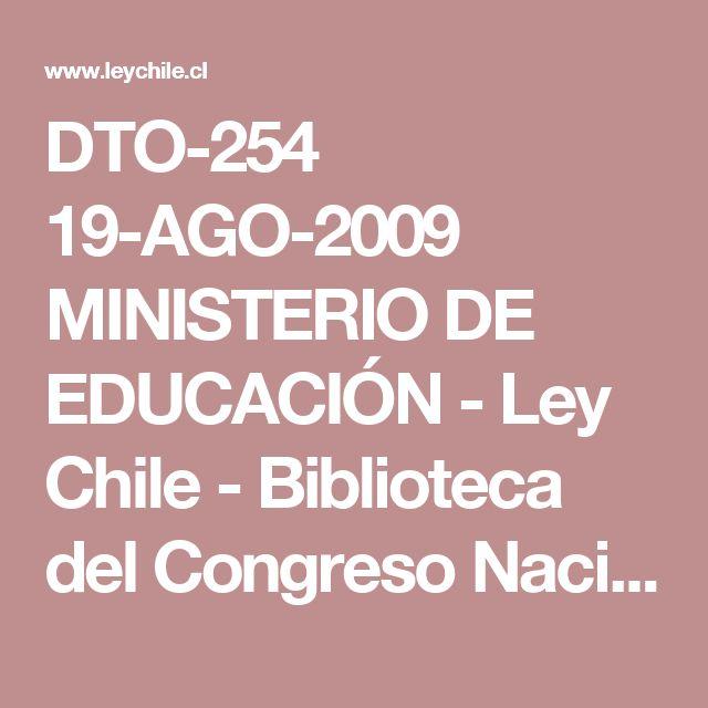 DTO-254 19-AGO-2009 MINISTERIO DE EDUCACIÓN - Ley Chile - Biblioteca del Congreso Nacional