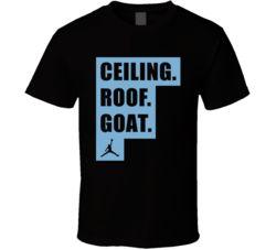 Ceiling Roof Goat Michael Jordan North Carolina Basketball Quote T Shirt