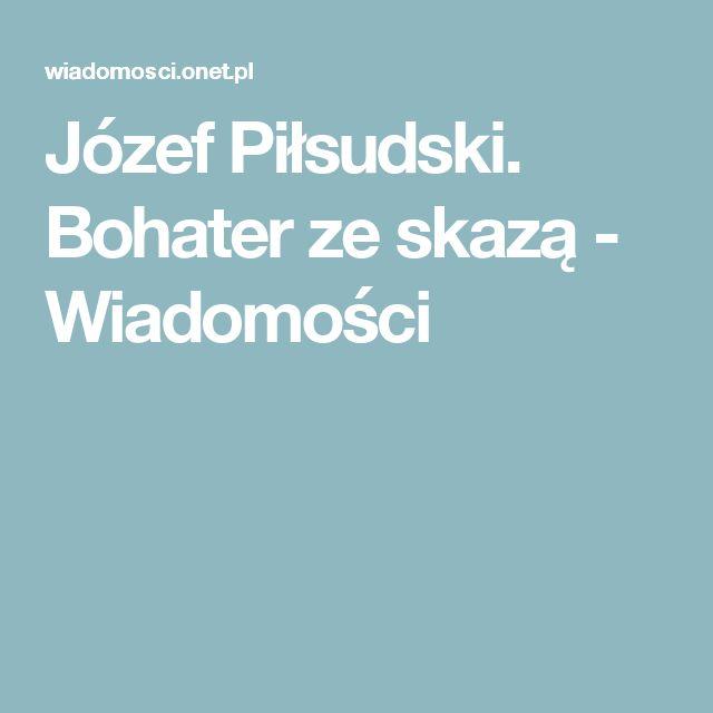 Józef Piłsudski. Bohater ze skazą - Wiadomości