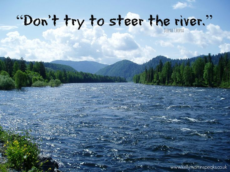 """Don't try to steer the river.""  ― Deepak Chopra  #quote #inspirational #wisdom"