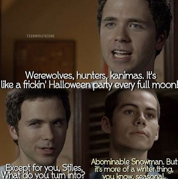 Teen Wolf-Stiles (Dylan O'Brien) Nothing beats being a sarcastic human on a werewolf show