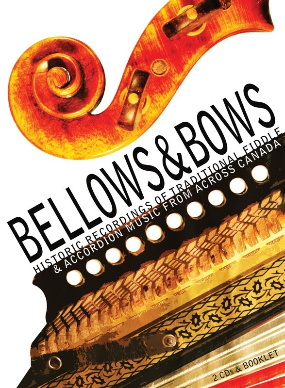Bellows & Bows: Historic Recordings of Traditional Fiddle & Accordion Music from across Canada