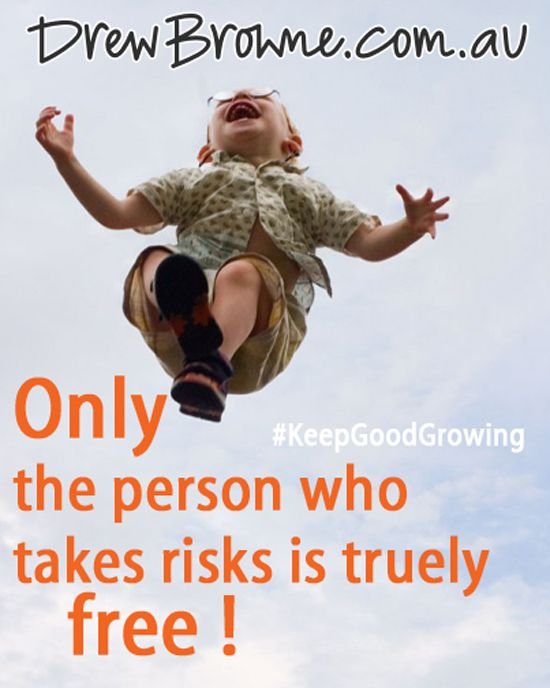 Only the person who takes risks is truly free.