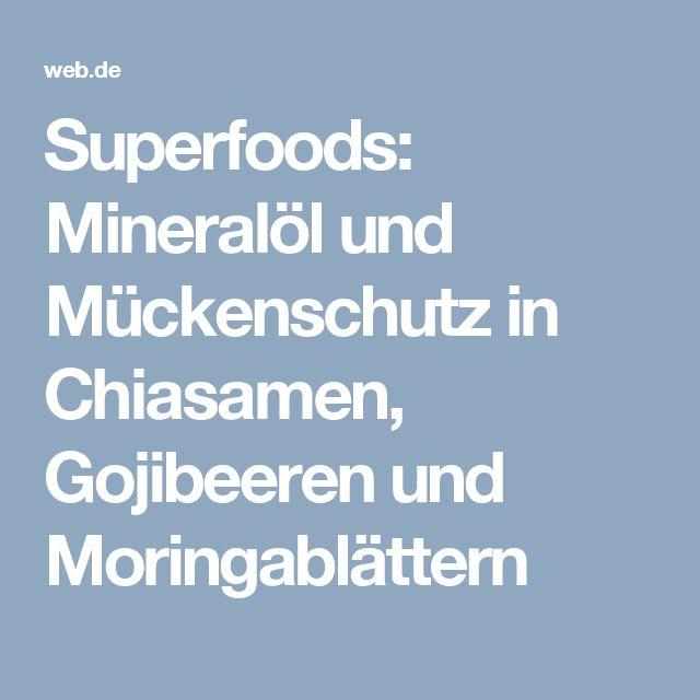 Superfoods: Mineralöl und Mückenschutz in Chiasamen, Gojibeeren und Moringablättern