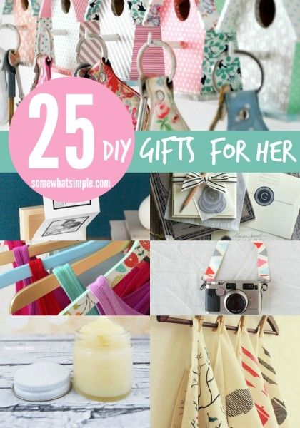25 DIY Gifts for her - these would make GREAT Mother's Day gifts!