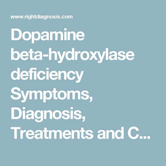 Dopamine beta-hydroxylase deficiency Symptoms, Diagnosis, Treatments and Causes - RightDiagnosis.com