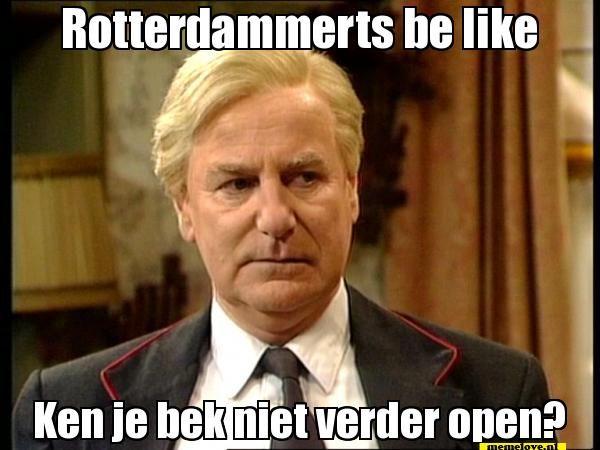 Rotterdammerts be like... Ken je bek niet verder open