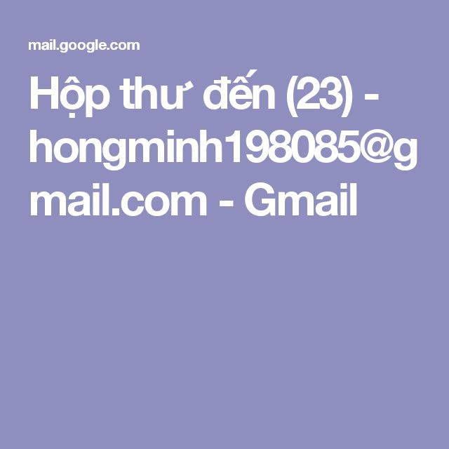 Hộp thư đến (23) - hongminh198085@gmail.com - Gmail