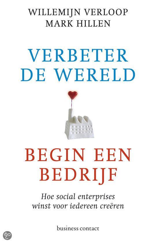 Verbeter de wereld, begin een bedrijf / Willemijn Verloop en Marc Hillen: Toegankelijk boek over Sociaal Ondernemerschap,