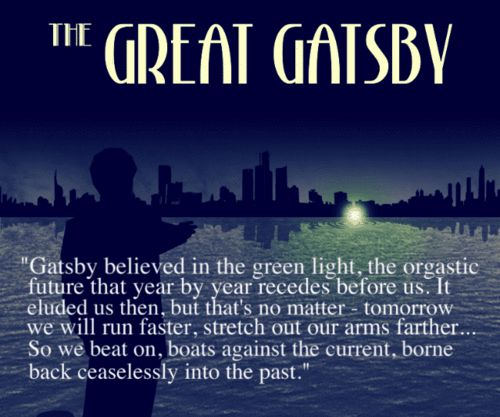 """So we beat on, boats against the current, borne back ceaselessly into the past."" - The Great Gatsby."