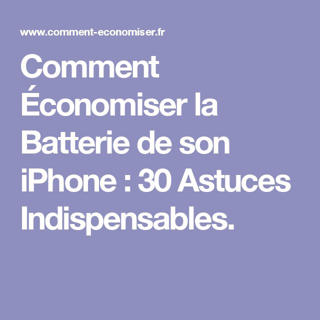 Comment Économiser la Batterie de son iPhone : 30 Astuces Indispensables.