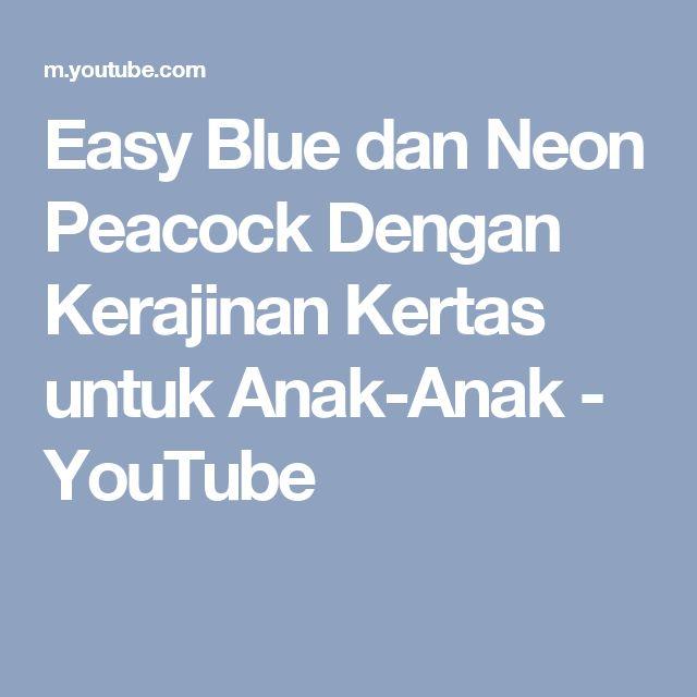 Easy Blue dan Neon Peacock Dengan Kerajinan Kertas untuk Anak-Anak - YouTube