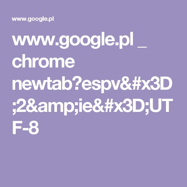 www.google.pl _ chrome newtab?espv=2&ie=UTF-8