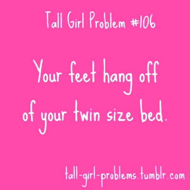 Tall girl problems + college problems...