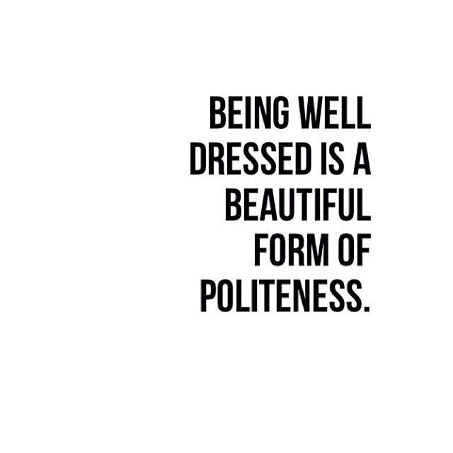 If only people realized this. It's bad form to be sloppy. Dressing slovenly is disrespectful to you and the company you keep.