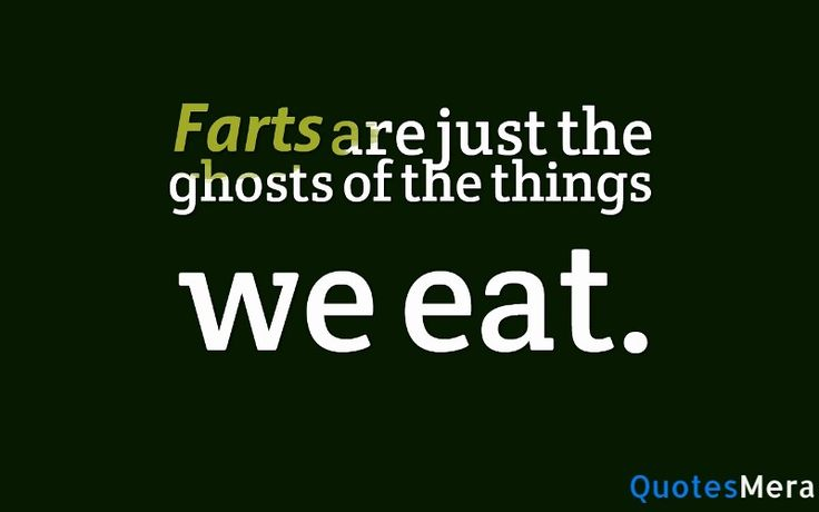 Farts are just the ghosts of the things we eat.  #Funny #Fart #Quotes #Sayings