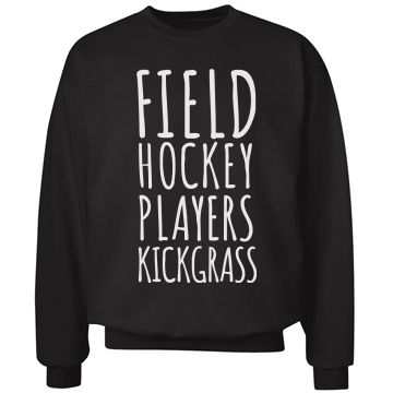 Field hockey players kick grass! If you're a field hockey girl, then snap up this funny and cute crewneck sweatshirt. Kick some butt in this comfy sweatshirt. Great for lounging or wearing out and about.